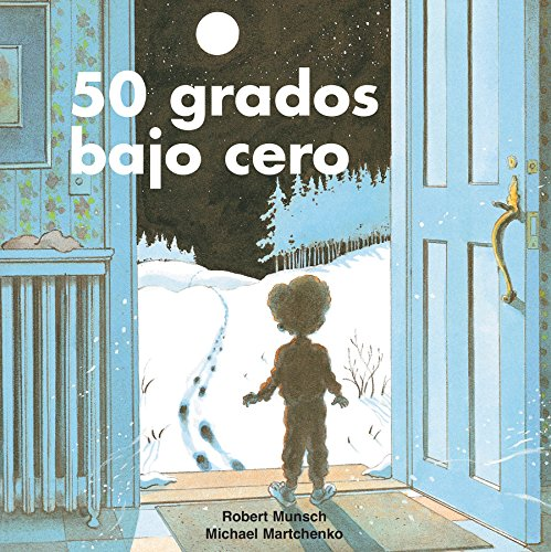 50 Grados Bajo Cero = 50 Below Zero (Munsch for Kids)