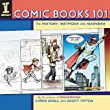 img - for Comic Books 101: The History, Methods and Madness book / textbook / text book