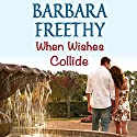 When Wishes Collide: Wish Series Audiobook by Barbara Freethy Narrated by Amy Rubinate