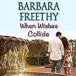 When Wishes Collide: Wish Series   Barbara Freethy