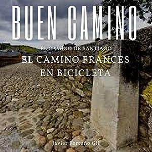 Buen Camino. El Camino de Santiago. El Camino Francés en Bicicleta [Good Road. The Road to Santiago. The French Road by Bicycle] Audiobook