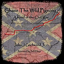 Chase the Wild Pigeons: A Novel of the Civil War (       UNABRIDGED) by John J. Gschwend Jr. Narrated by Jeff Hays