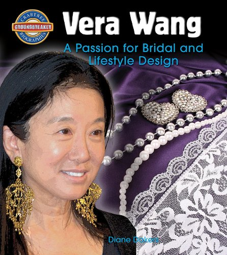 Vera Wang: A Passion for Bridal and Lifestyle Design (Crabtree Groundbreaker Biographies) PDF