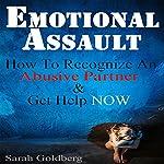 Emotional Assault: How to Recognize an Abusive Partner & Get Help Now | Sarah Goldberg