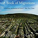 A Book of Migrations (       UNABRIDGED) by Rebecca Solnit Narrated by Dawn Harvey