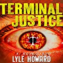 Terminal Justice: Mystery and Suspense Crime Thriller Audiobook by Lyle Howard Narrated by Joseph Morton