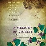 A Memory of Violets: A Novel of London's Flower Sellers | Hazel Gaynor
