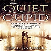 The Quiet Cupid: An Introvert's Guide to Winning in Love, Relationships, and Marriage Audiobook by Tim L. Gardner Narrated by Randy Guiaya