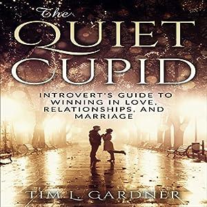 The Quiet Cupid: An Introvert's Guide to Winning in Love, Relationships, and Marriage Hörbuch von Tim L. Gardner Gesprochen von: Randy Guiaya