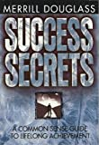Success Secrets: A Common Sense Guide to Lifelong Achievement (1562921894) by Merrill Douglass