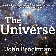 The Universe: Leading Scientists Explore the Origin, Mysteries, and Future of the Cosmos Audiobook by John Brockman Narrated by Antony Ferguson, Danny Campbell, Jo Anna Perrin