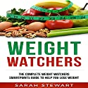 Weight Watchers: The Complete Weight Watchers Smartpoints Guide to Help You Lose Weight Audiobook by Sarah Stewart Narrated by Catherine M. Anderson