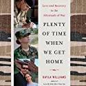 Plenty of Time When We Get Home: Love and Recovery in the Aftermath of War (       UNABRIDGED) by Kayla Williams Narrated by Kayla Williams