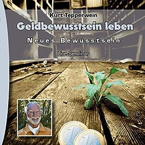 Geldbewusstsein leben (Neues Bewusstsein: Seminar-Live-Hörbuch) Hörbuch