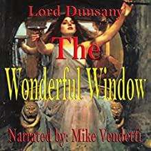 The Wonderful Window (       UNABRIDGED) by Lord Dunsany Narrated by Mike Vendetti