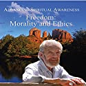 Advancing Spiritual Awareness: Freedom: Morality and Ethics Speech by David R. Hawkins Narrated by David R. Hawkins