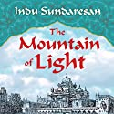 The Mountain of Light: A Novel (       UNABRIDGED) by Indu Sundaresan Narrated by Neil Shah
