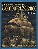 Foundations of Computer Science: C Edition (Principles of Computer Science Series) (0716782847) by Aho, Alfred V.