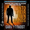 Into Their Own Hands: Shocking True Stories of Citizens Who Took the Law into Their Own Hands Audiobook by Gary Provost Narrated by Arthur Flavell