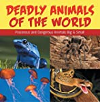 Deadly Animals Of The World: Poisonou...