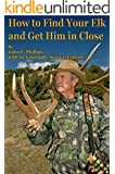 How to Find Your Elk and Get Him in Close