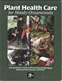 Plant Health Care for Woody Ornamentals: A Professional's Guide to Preventing & Managing Environmental Stresses & Pests