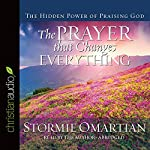 Prayer That Changes Everything: The Hidden Power of Praising God | Stormie Omartian
