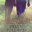 Holding Back Hörbuch von Helen Pollard Gesprochen von: Mindy Wade