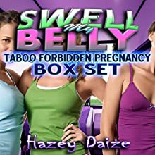 Swell My Belly - 3 Book Box Set: Taboo Forbidden Pregnancy Erotica (       UNABRIDGED) by Hazey Daize Narrated by Marie Dion