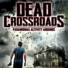 Dead Crossroads: Paranormal Activity Abounds  by Fabien Delage Narrated by Fabien Delage