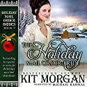 The Holiday Mail Order Bride: Holiday Mail Order Brides, Book 9 Audiobook by Kit Morgan Narrated by Michael Rahhal
