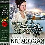 The Holiday Mail Order Bride: Holiday Mail Order Brides, Book 9 | Kit Morgan
