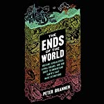 The Ends of the World: Volcanic Apocalypses, Lethal Oceans, and Our Quest to Understand Earth's Past Mass Extinctions | Peter Brannen