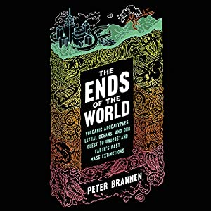 The Ends of the World: Volcanic Apocalypses, Lethal Oceans, and Our Quest to Understand Earth's Past Mass Extinctions Hörbuch von Peter Brannen Gesprochen von: Adam Verner