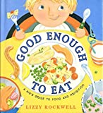 Good Enough to Eat: A Kid's Guide to Food and Nutrition
