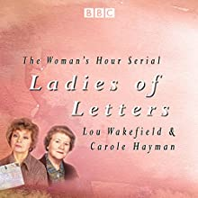 Ladies of Letters: The complete BBC Radio collection Audiobook by Lou Wakefield, Carole Hayman Narrated by  full cast, Patricia Routledge, Prunella Scales