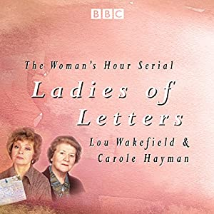 Ladies of Letters: The complete BBC Radio collection Hörbuch von Lou Wakefield, Carole Hayman Gesprochen von:  full cast, Patricia Routledge, Prunella Scales