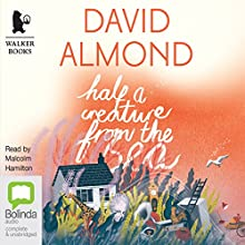 Half a Creature from the Sea: A Life in Stories (       UNABRIDGED) by David Almond Narrated by Malcolm Hamilton