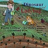 Farm Animals Birthday (The Dinosaur and Ladybug in Heels Book 2)