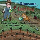 Farm Animals Birthday (The Dinosaur and Ladybug in Heels Book 2) ~ Michelle Lanoue