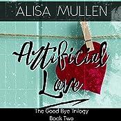 Artificial Love: Good Bye Trilogy, Book 2   Alisa Mullen