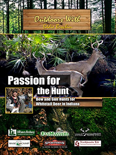 Outdoors with Eddie Brochin Passion for The Hunt Bow and Gun Hunts for Whitetail Deer in Indiana