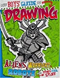 Aaron Sautter The Boys' Guide to Drawing Aliens, Warriors, Robots, and Other Cool Stuff