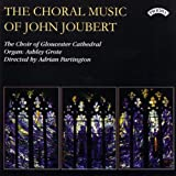 The Choral Music of John Joubert The Choir of Gloucester Cathedral