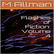 Flashes of Fiction: Volume 4 (       UNABRIDGED) by M Allman Narrated by Tonya Manns