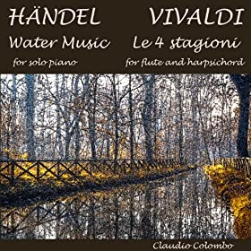 Handel: Water Music for Solo Piano & Vivaldi: The Four Seasons for Flute and Harpsichord