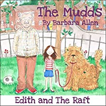 Edith and the Raft: The Mudds (       UNABRIDGED) by Barbara Allen Narrated by Bernard Cribbins, Mark Benton, Ulani Seaman, Wayne Forester, Toby Longworth