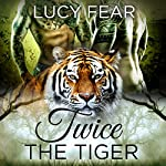 Twice the Tiger: A Shifter Ménage Romance | Lucy Fear