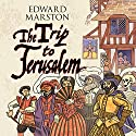 The Trip to Jerusalem Audiobook by Edward Marston Narrated by Andrew Wincott