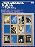 Doors- windows & skylights:selecting & installing